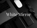 White Mirror blog